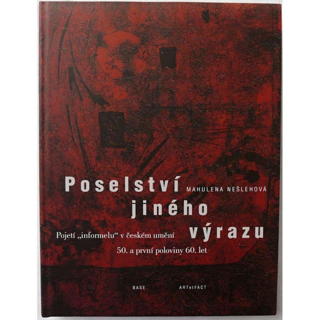Poselství jiného výrazu. Pojetí informelu v českém umění 50. a první poloviny 60. let - INFORMEL