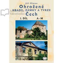 Ohrožené hrady, zámky a tvrze Čech I. díl (A-M)