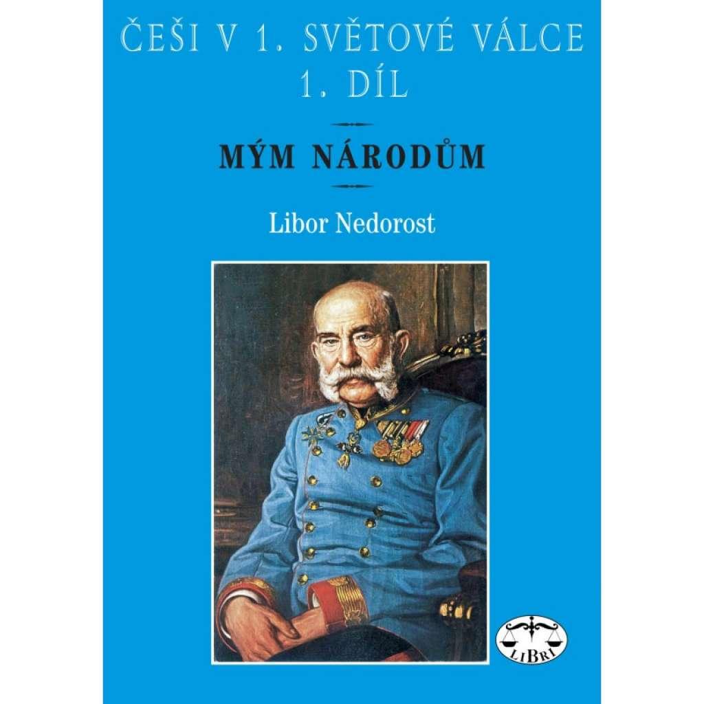 Češi v 1. světové válce, 1. díl. Mým národům