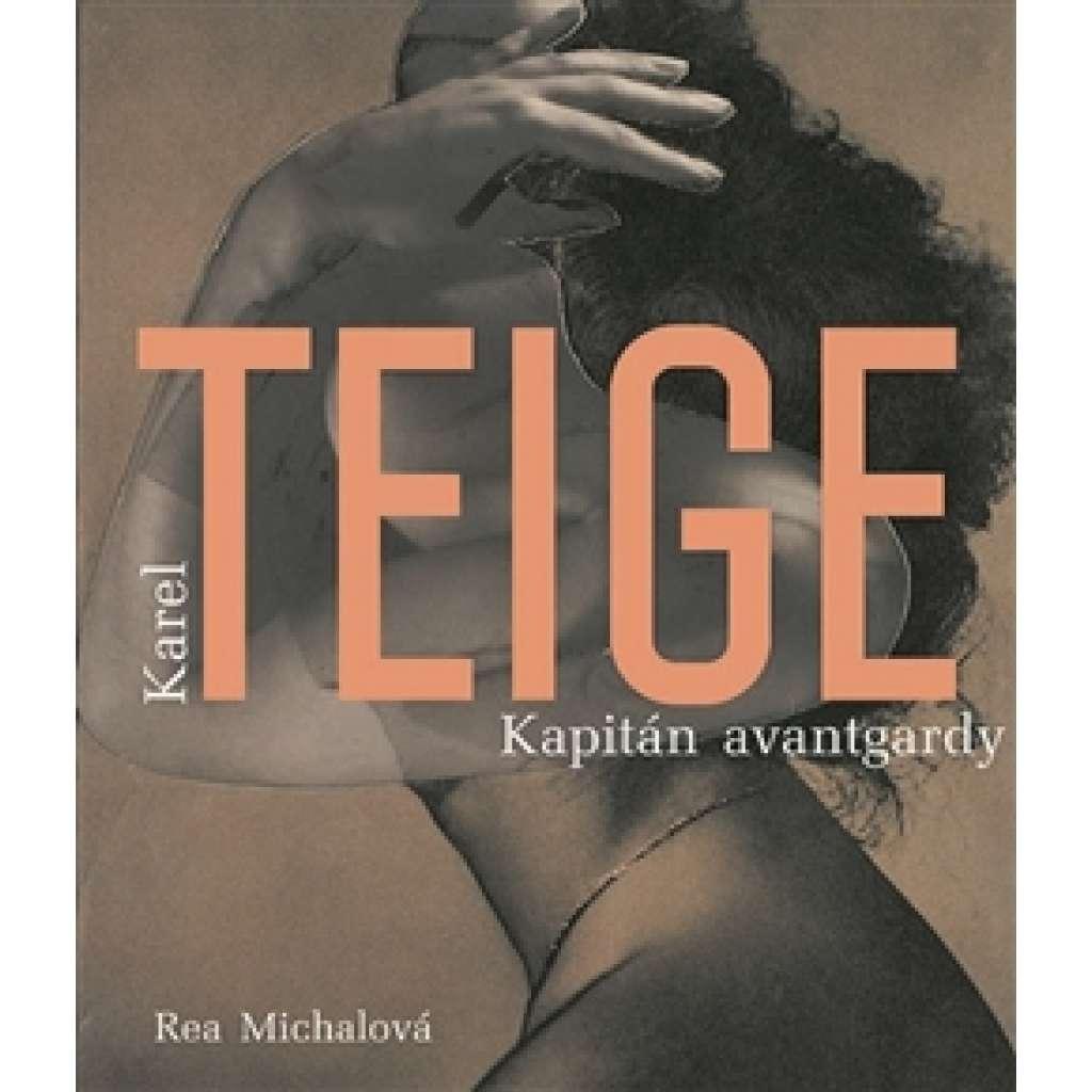 Karel Teige. Kapitán avantgardy.