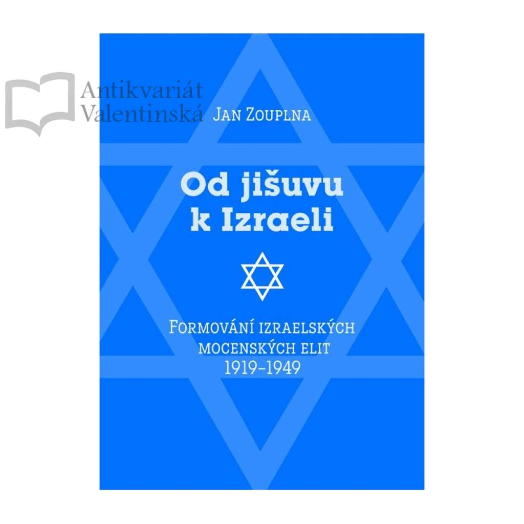 Od jišuvu k Izraeli. Formování izraelských mocenských elit 1919–1949