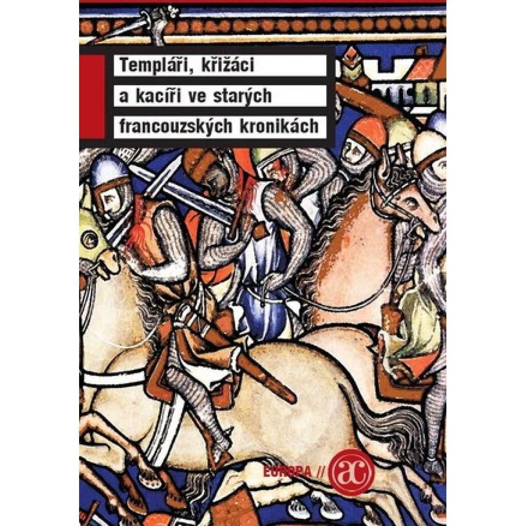 Templáři, rytíři a kacíři ve starých francouzských kronikách