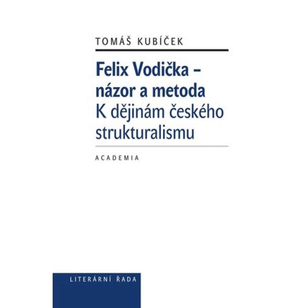 Felix Vodička - názor a metoda. K dějinám českého strukturalismu