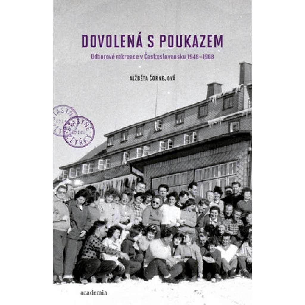 Dovolená s poukazem. Odborové rekreace v Československu 1948–1968