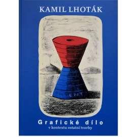 Kamil Lhoták. Grafické dílo v kontextu ostatní tvorby. (Souborné dílo Kamila Lhotáka, sv. 2.)