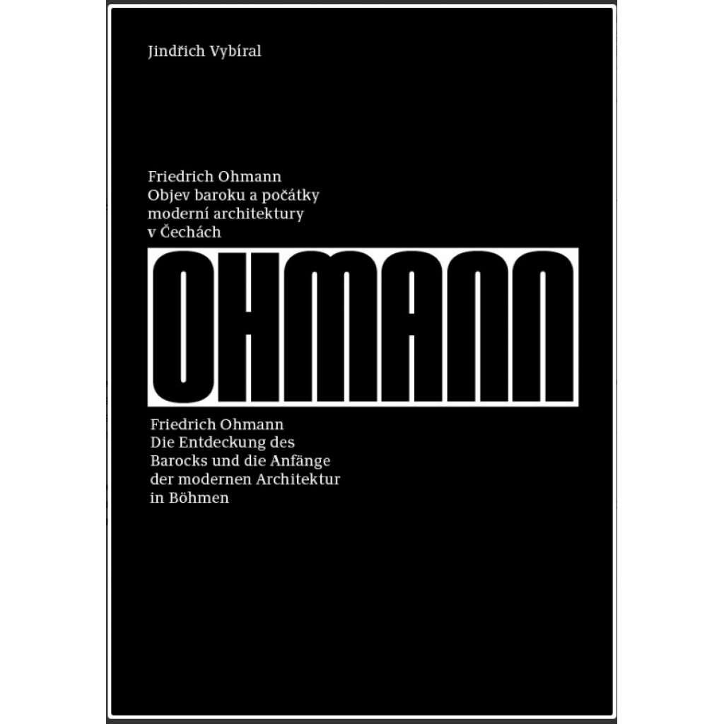 Friedrich Ohmann. Objev baroku a počátky moderní architektury v Čechách