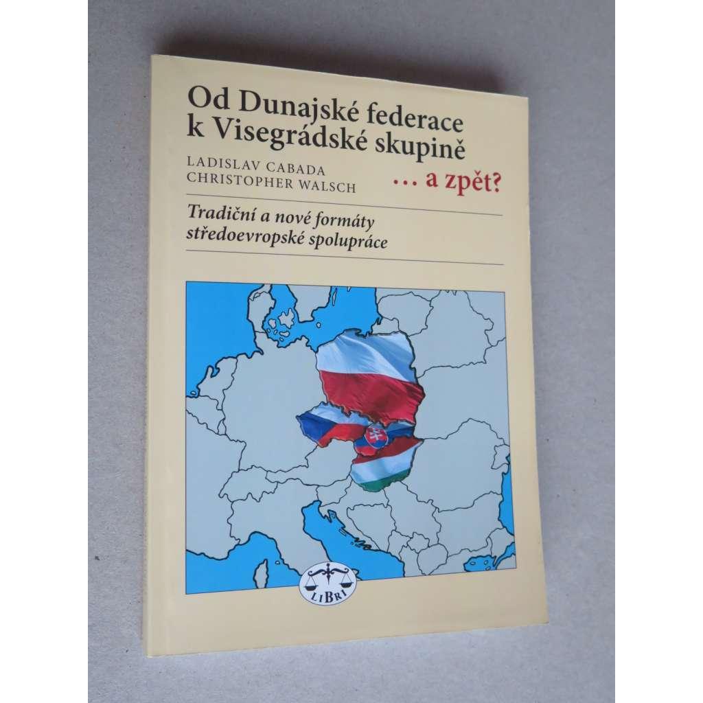 Od Dunajské federace k Visegrádské skupině ...a zpět?