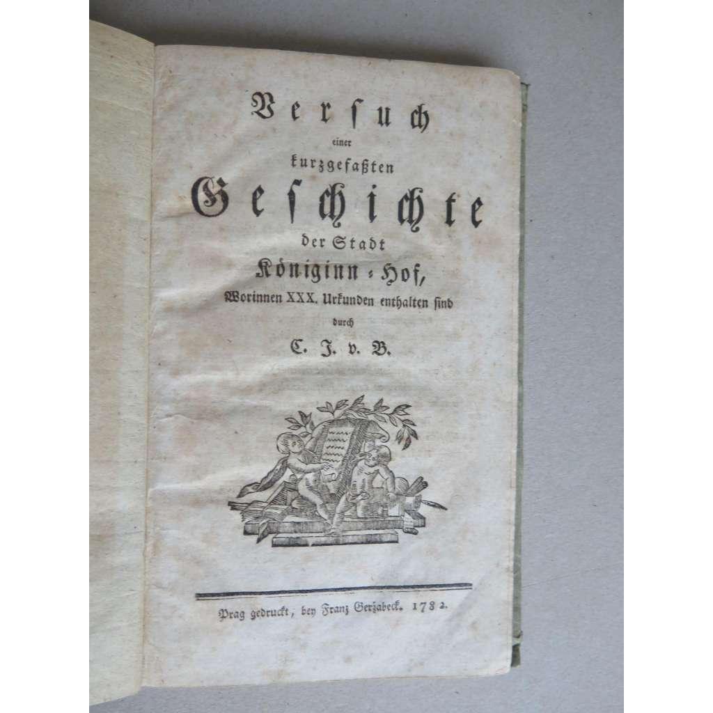 Dějiny města Dvůr Králové nad Labem NJ (1782) Versuch einer kurzgefassten Geschichte der Stadt Königinhof