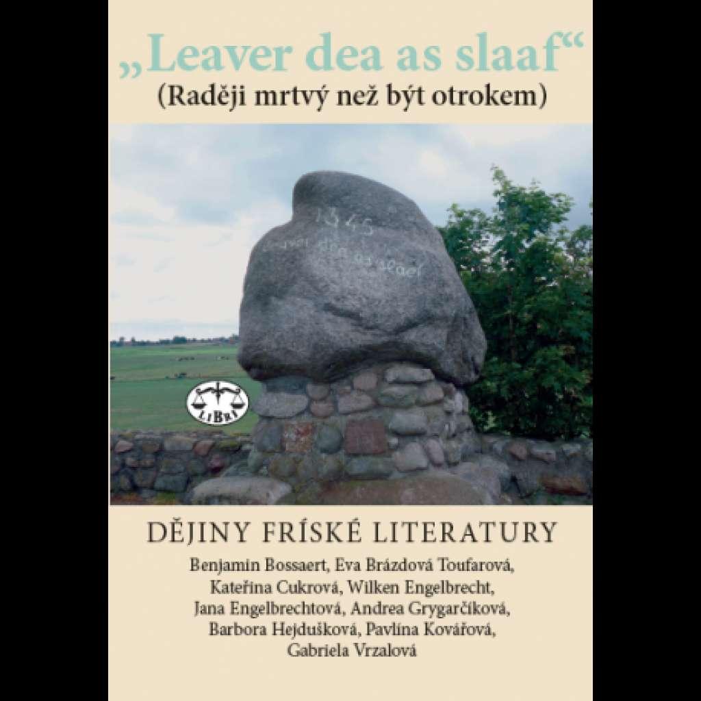 """Leaver dea as slaaf."" Dějiny fríské literatury"