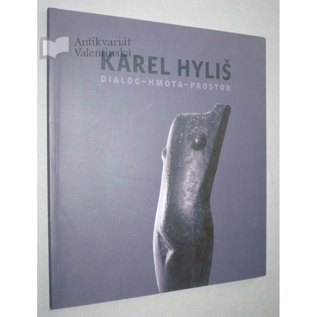 Karel Hyliš. Dialog-hmota-prostor
