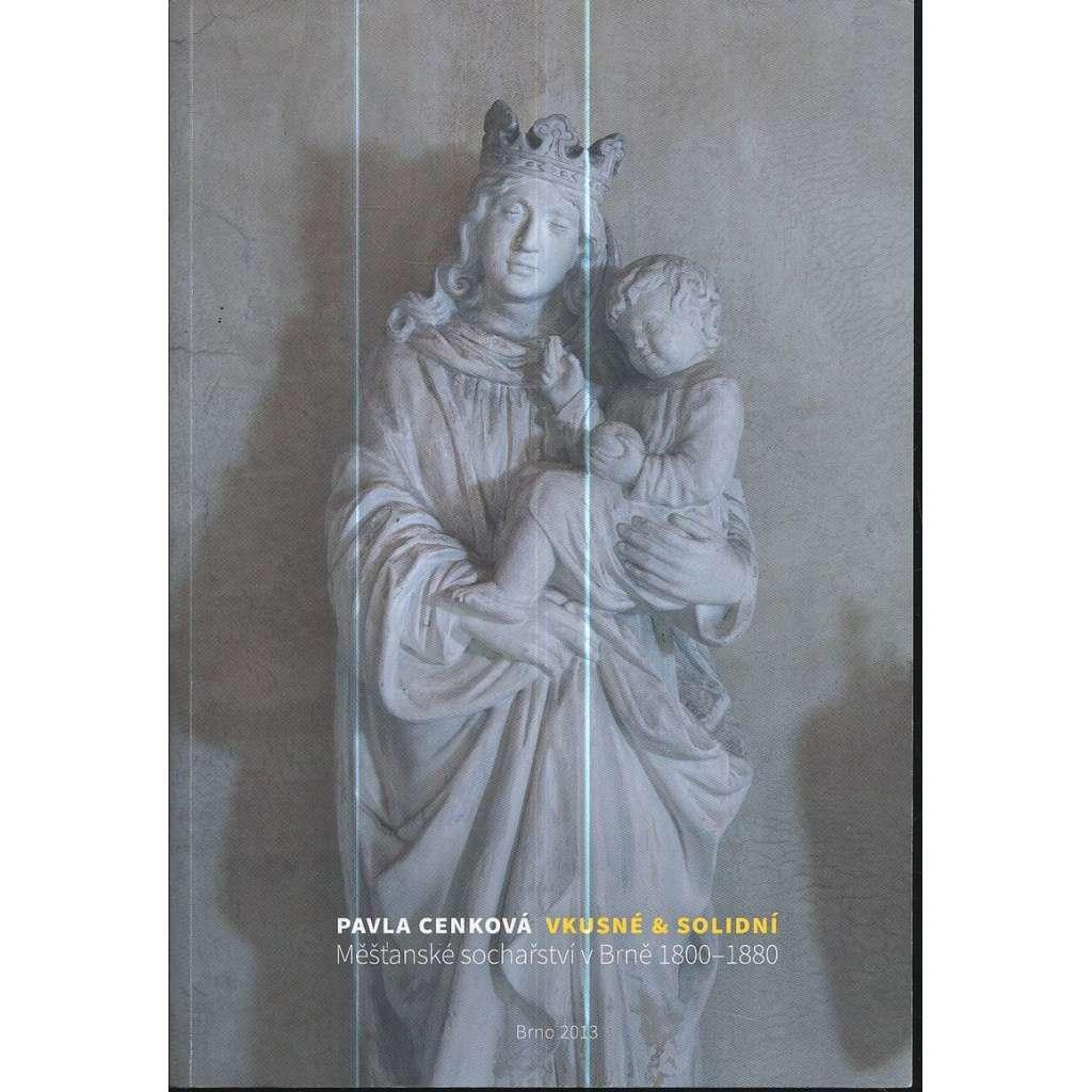 Vkusné & solidní. Měšťanské sochařství v Brně 1800-1880
