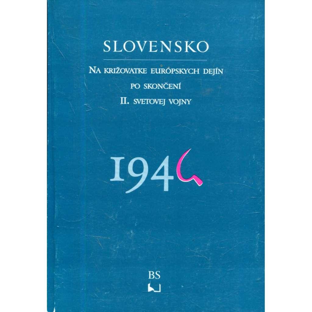 Slovensko na križovatke európskych dejín po skončení II. svetovej vojny