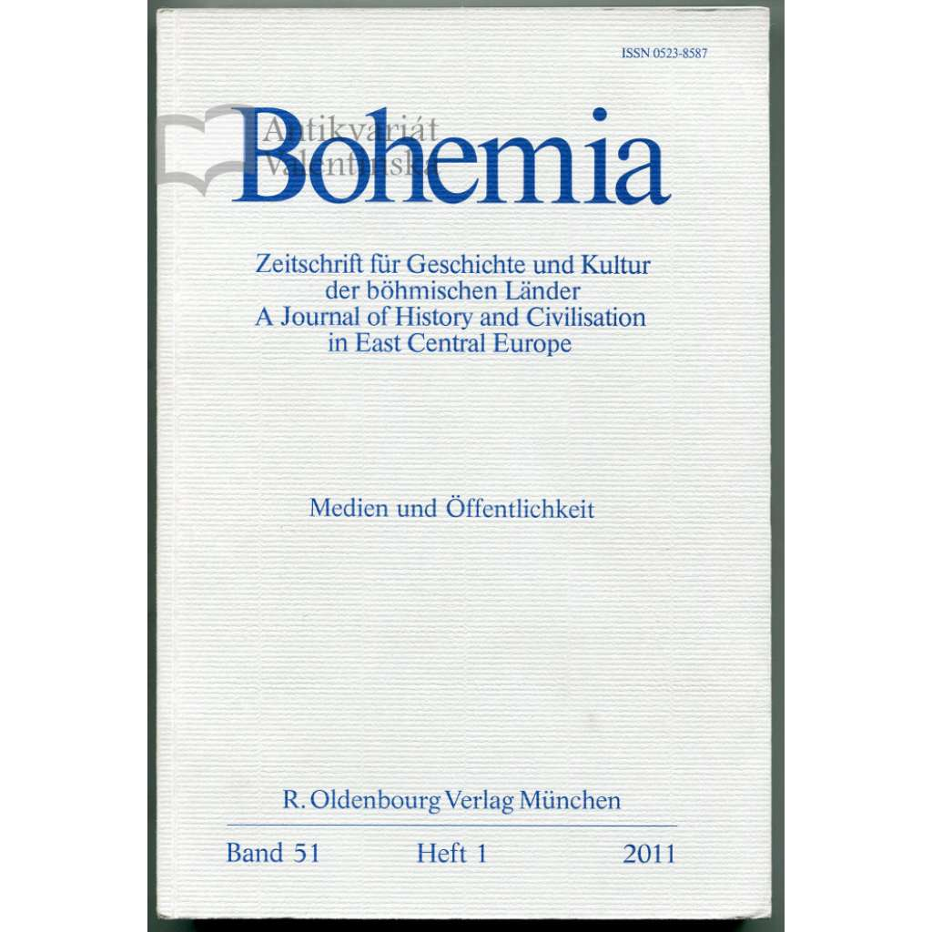 Medien und Öffentlichkeit. Bohemia. Zeitschrift für Geschichte und Kultur der böhmischen Länder / A Journal of History and Civilisation in East Central Europe. Band 51, Heft 1, 2011