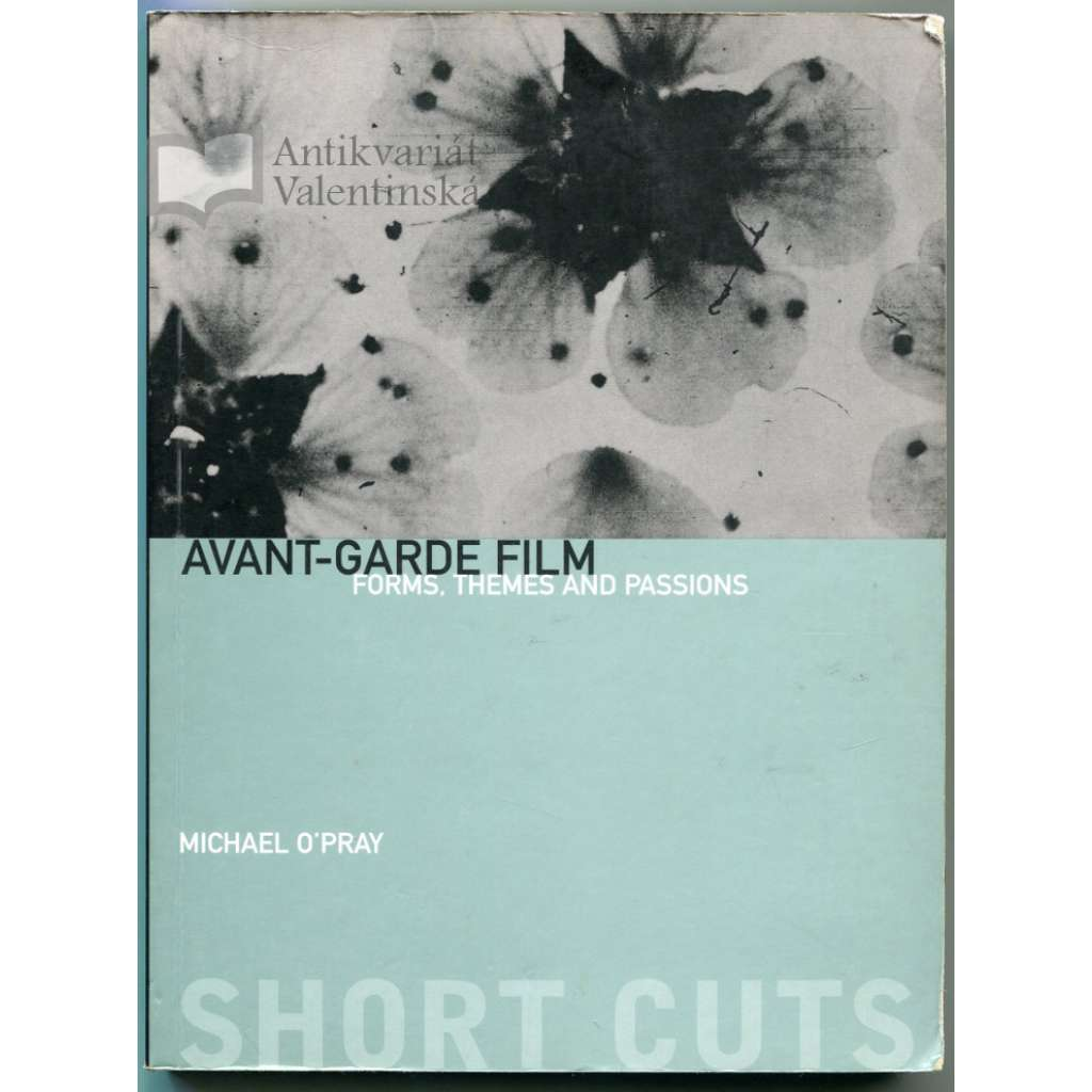 Avant-Garde Fim : Forms, Themes and Passions. [ Short Cuts. Introductions to Film Studies. Vol. 17 ]
