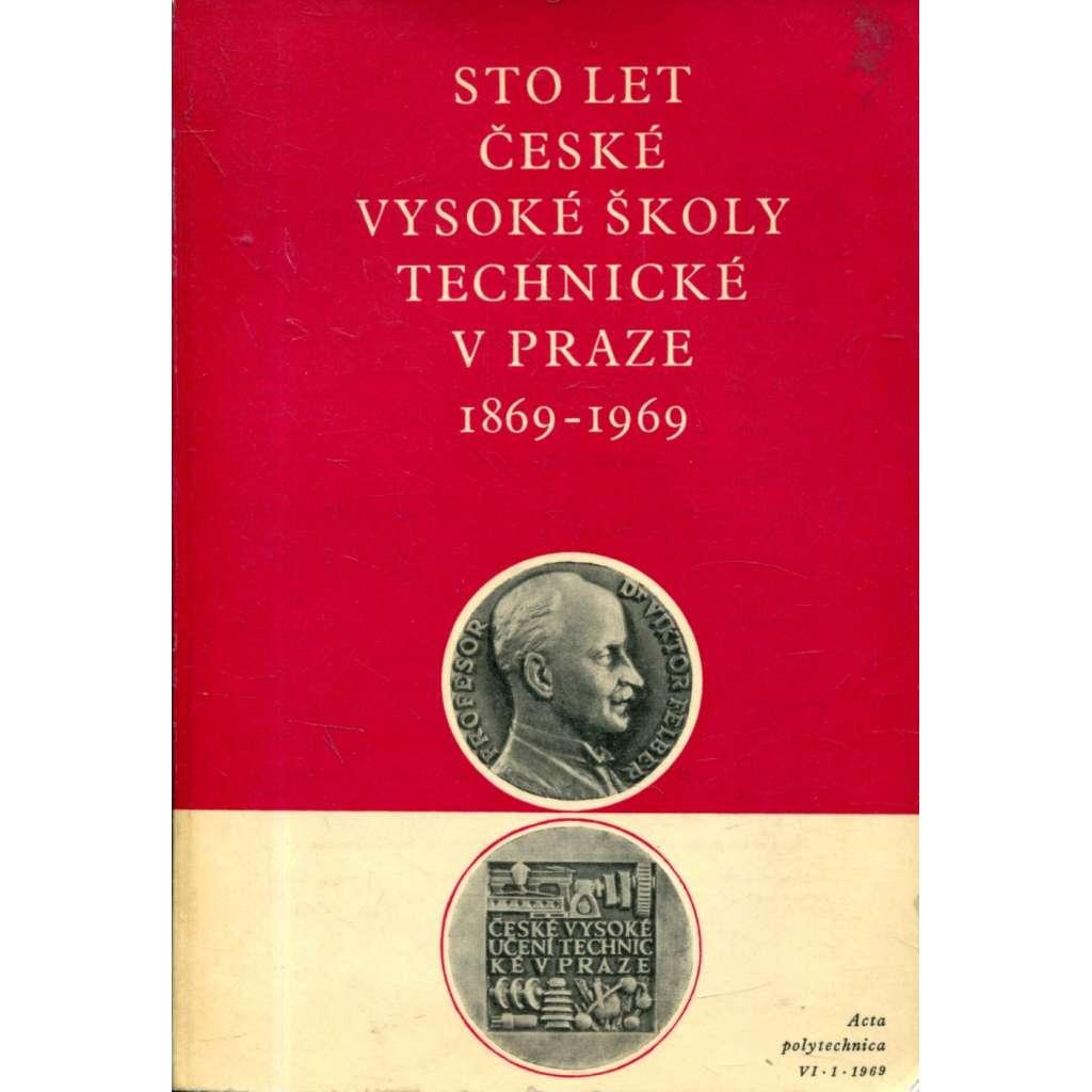 Sto let České vysoké školy technické v Praze 1869-1969