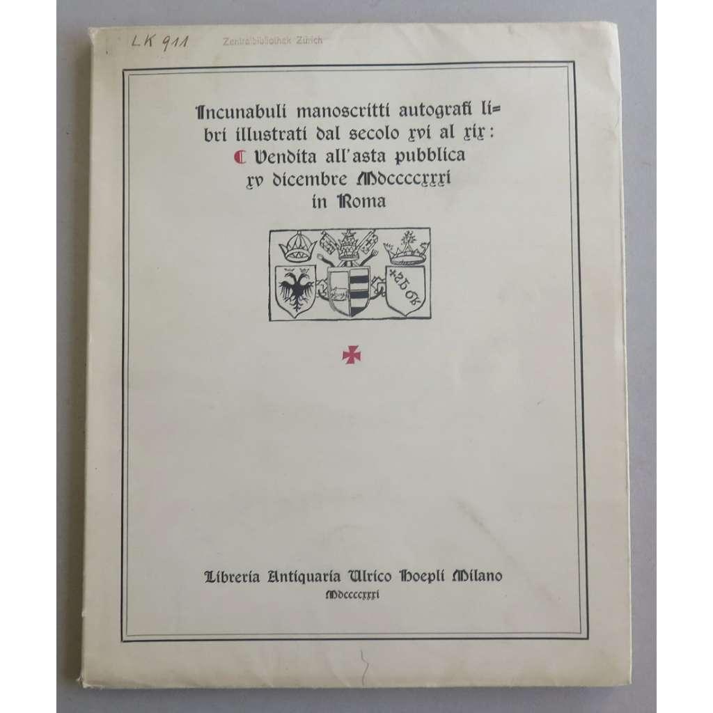 Incunabuli, manoscritti autografi libri illustrati dal secolo XVI al XIX: vendita all' asta pubblica XV dicembre MDCCCCXXXI in Roma