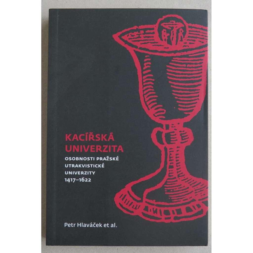 Kacířská univerzita. Osobnosti pražské utrakvistické univerzity 1417-1622