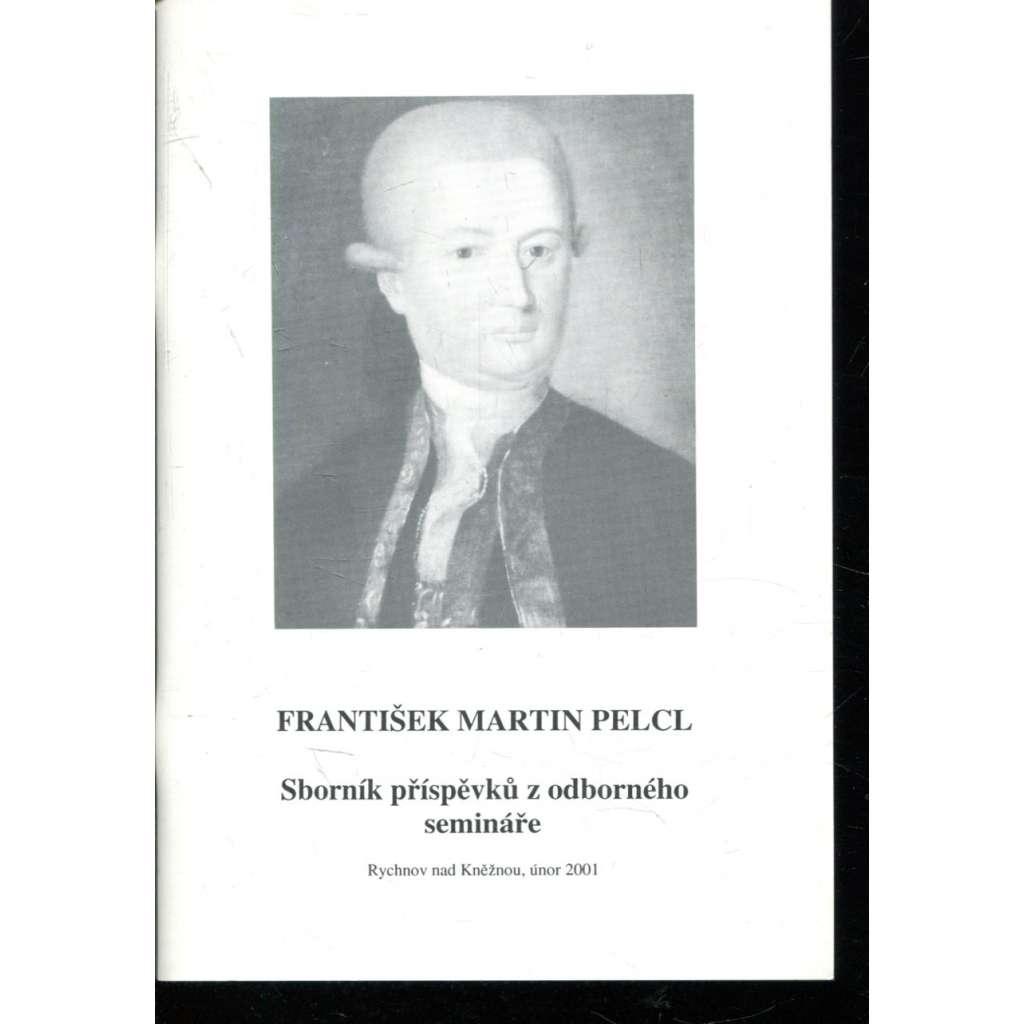 František Martin Pelcl. Sborník příspěvků z odborného semináře