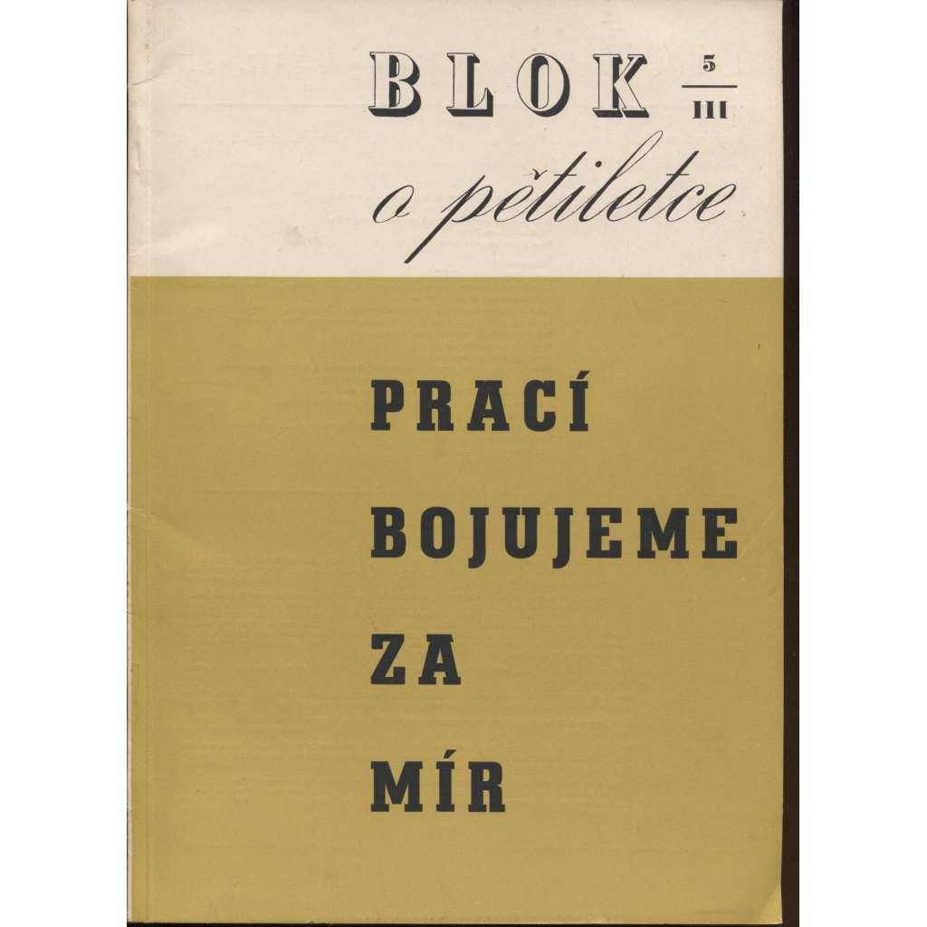 Blok - časopis pro umění, roč. III., číslo 5/1949. O pětiletce. Prací bojujeme za mír