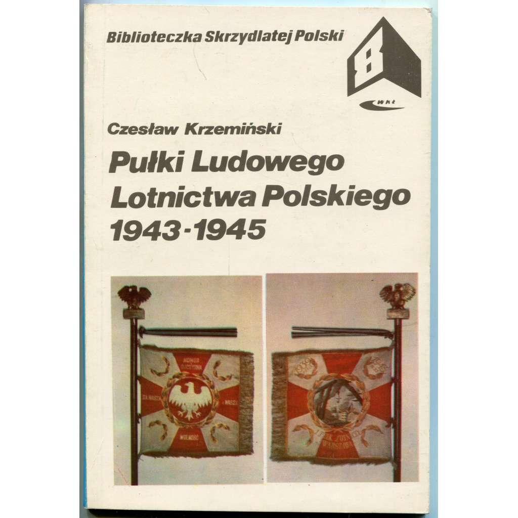 Pułki Ludowego Lotnictwa Polskiego 1943-1945 [= Biblioteczka Skrzydlatej Polski; 8]