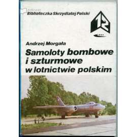 Samoloty bombowe i szturmowe w lotnictwie polskim [= Biblioteczka Skrzydlatej Polski; 12]