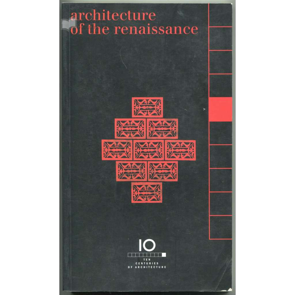 Architecture of the Renaissance [= Ten Centuries of Architecture; 3]