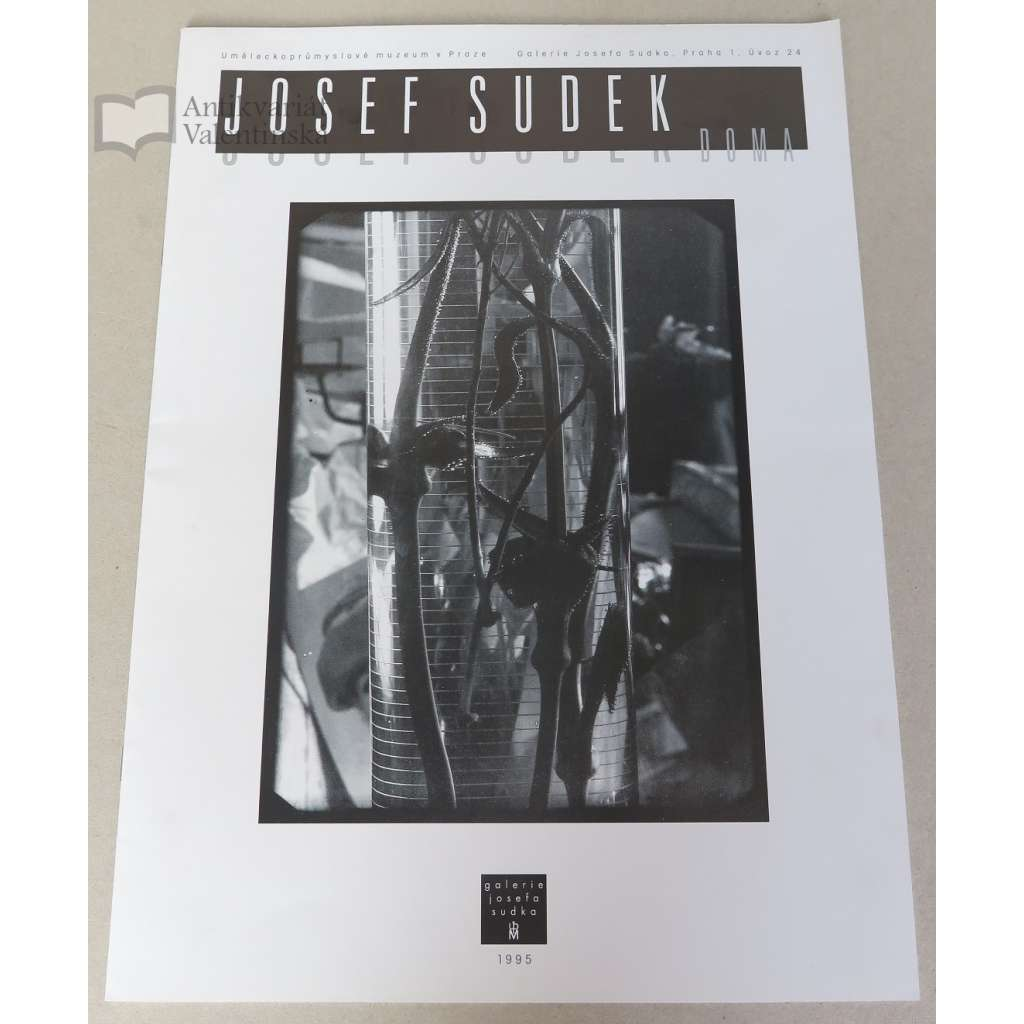 Josef Sudek doma = Josef Sudek at Home [Galerie Josefa Sudka, Praha 1995]