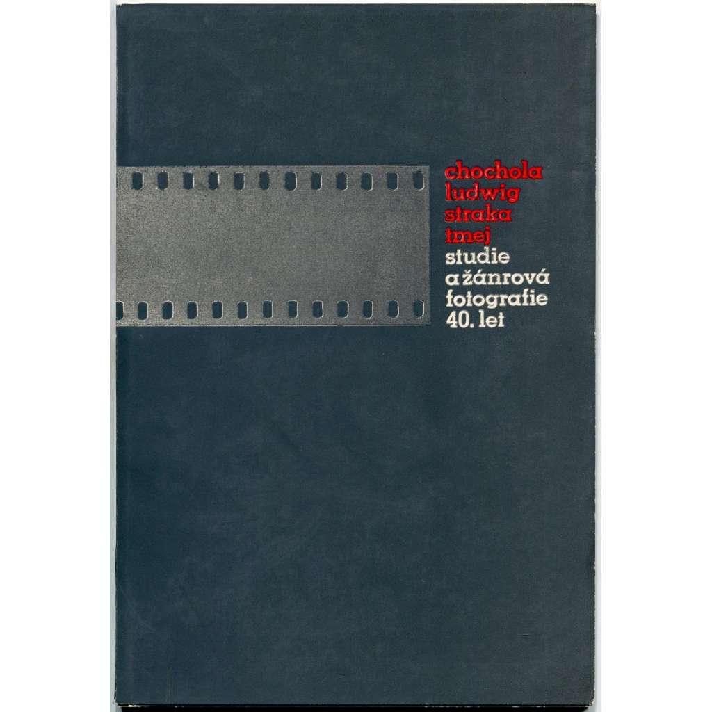 Chochola, Ludwig, Straka, Tmej. Studie a žánrová fotografie 40. let [2. ze 2 sv.; Uměleckoprůmyslové muzeum, Praha, 1980]