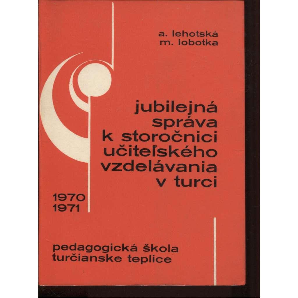 Jubilejná správa k storočnici učiteľského vzdelávania v Turci
