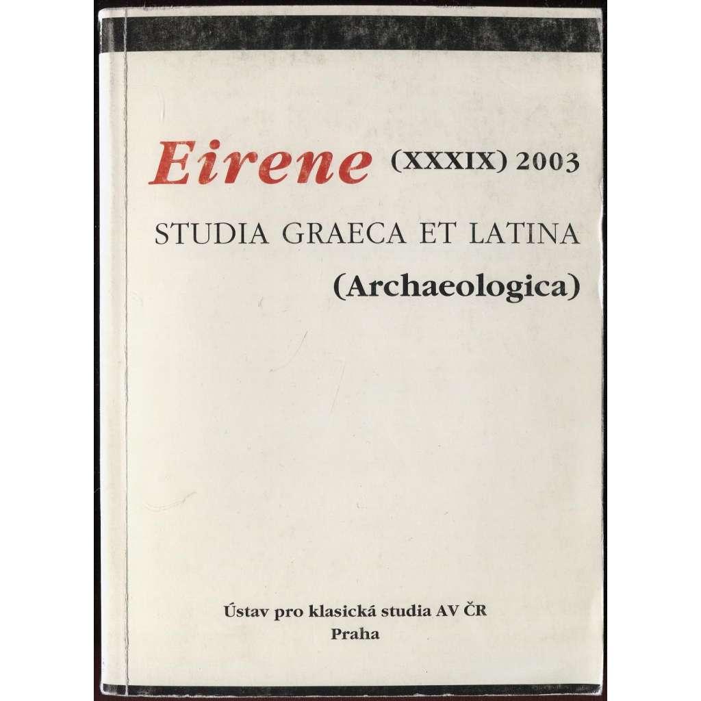 Eirene. Studia Graeca et Latina (Archaeologica). Sv. 39, 2003