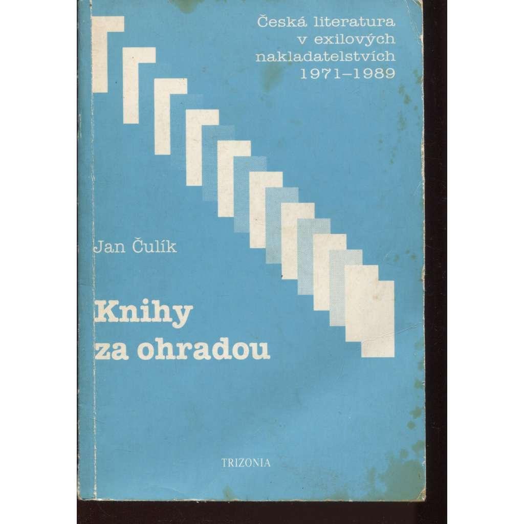 Knihy za ohradou. Česká literatura v exilových nakladatelstvích 1971 - 1989 (exil)