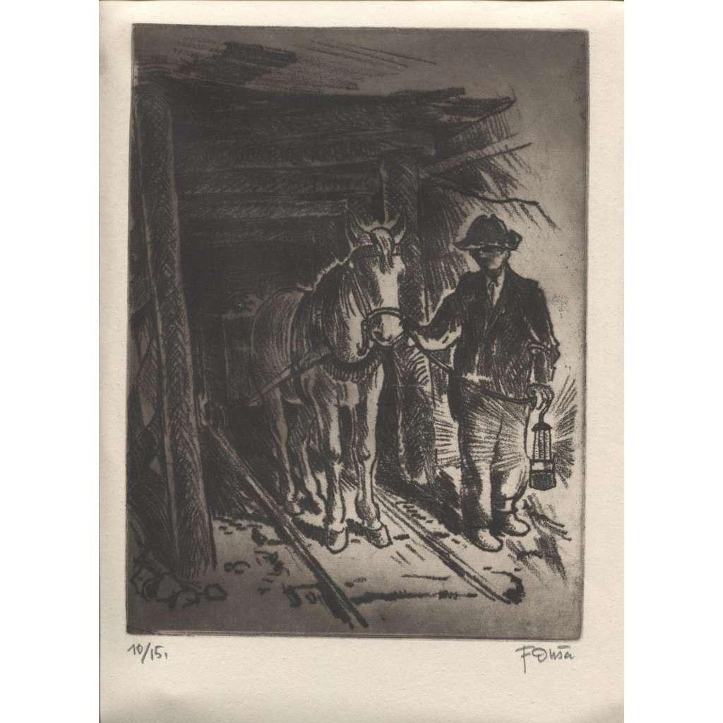 Kůň a horník v dolech / doly   ( vernis mou měkký kryt, podpis F. Duša) OSTRAVA