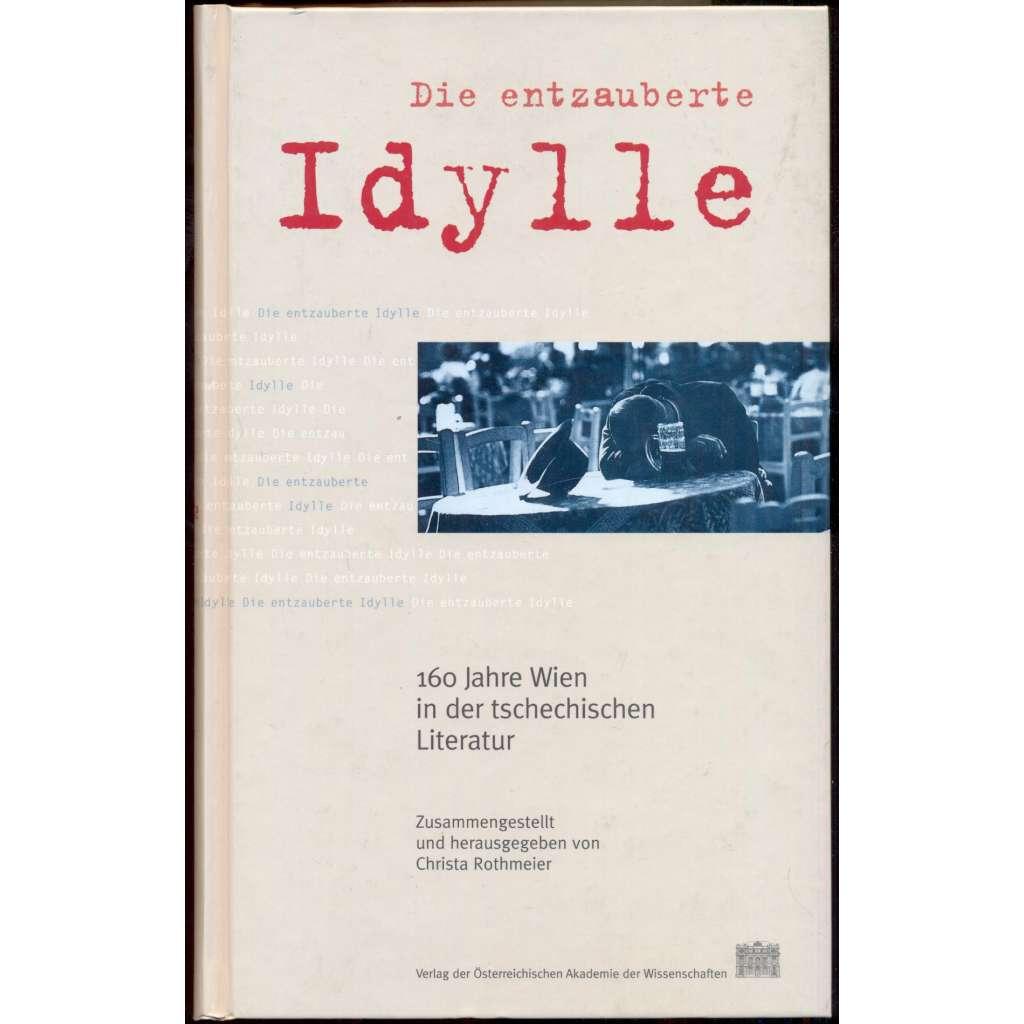 Die entzauberte Idylle. 160 Jahre Wien in der tschechischen Literatur [= Veröffentlichungen der Kommission für Literaturwissenschaft 24; Sitzungsberichte der ÖAW Phil.-hist. Kl. 712]