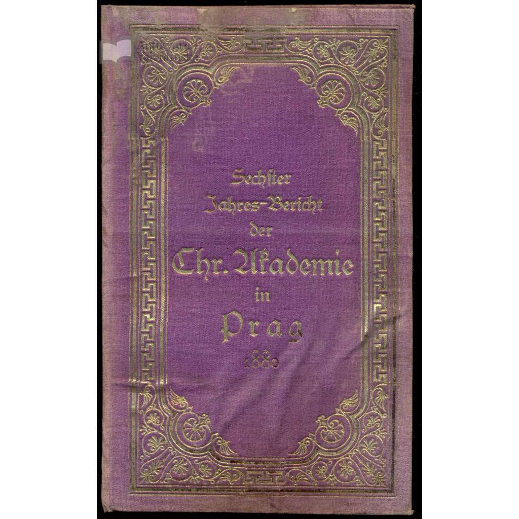 Sechster Jahres-Bericht der Christlichen Akademie in Prag für das Jahr 1880