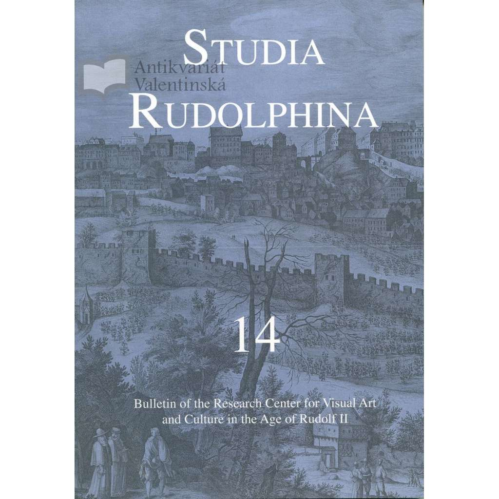 Studia Rudolphina: Bulletin of the Research Centre for Visual Art and Culture in the Age of Rudolph II, No. 14