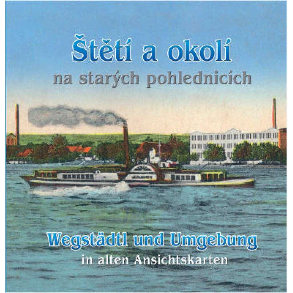 Štětí a okolí na starých pohlednicích  = Wegstädtl und Umgebung auf alten Ansichtskarten