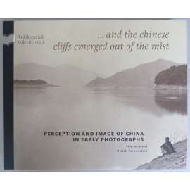 … and the Chinese cliffs emerged out of the mist: Perception and Image of China in Early Photographs