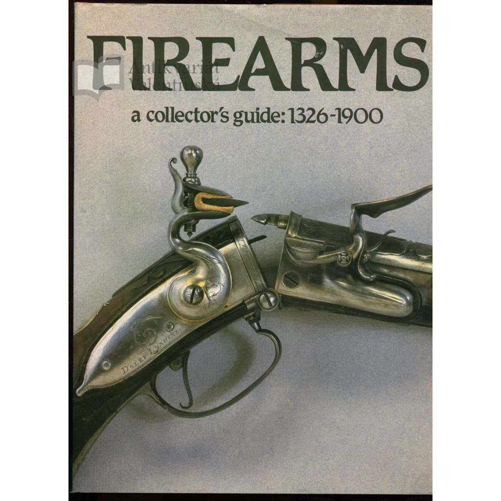 Firearms: A collector's guide: 1326-1900