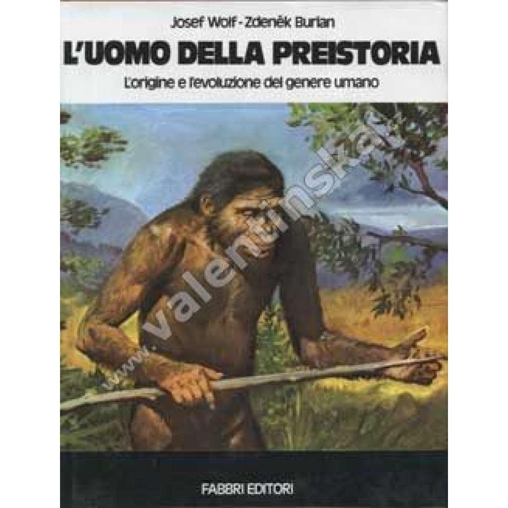 L'uomo della preistoria. L'origine e l'evoluzione del genere umano. IV Edizione