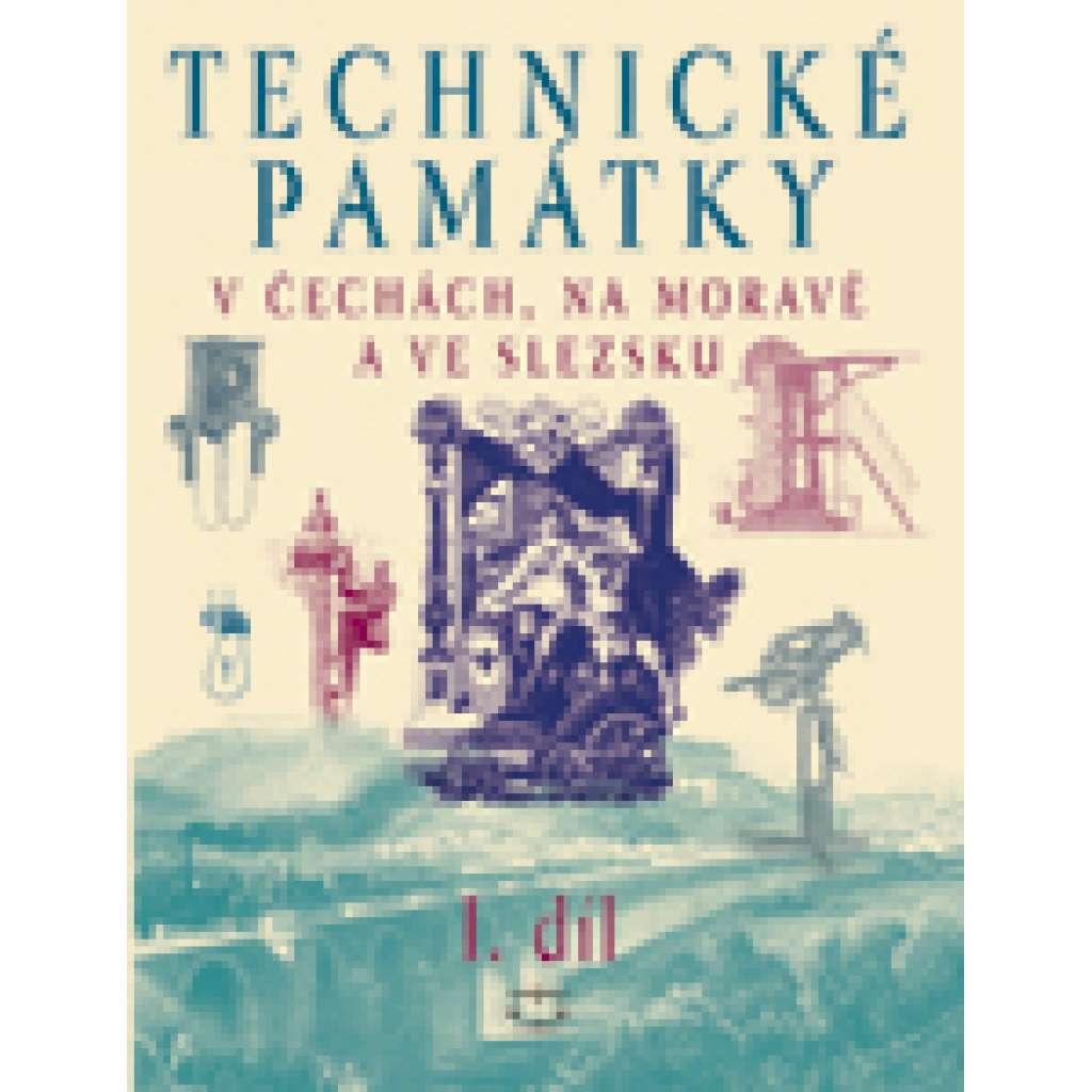 Technické památky v Čechách, na Moravě a ve Slezsku I. díl -- A-G