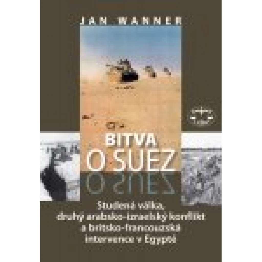 Bitva o Suez 1956. Studená válka, druhý arabsko-izraelský konflikt a brit.-franc. intervence