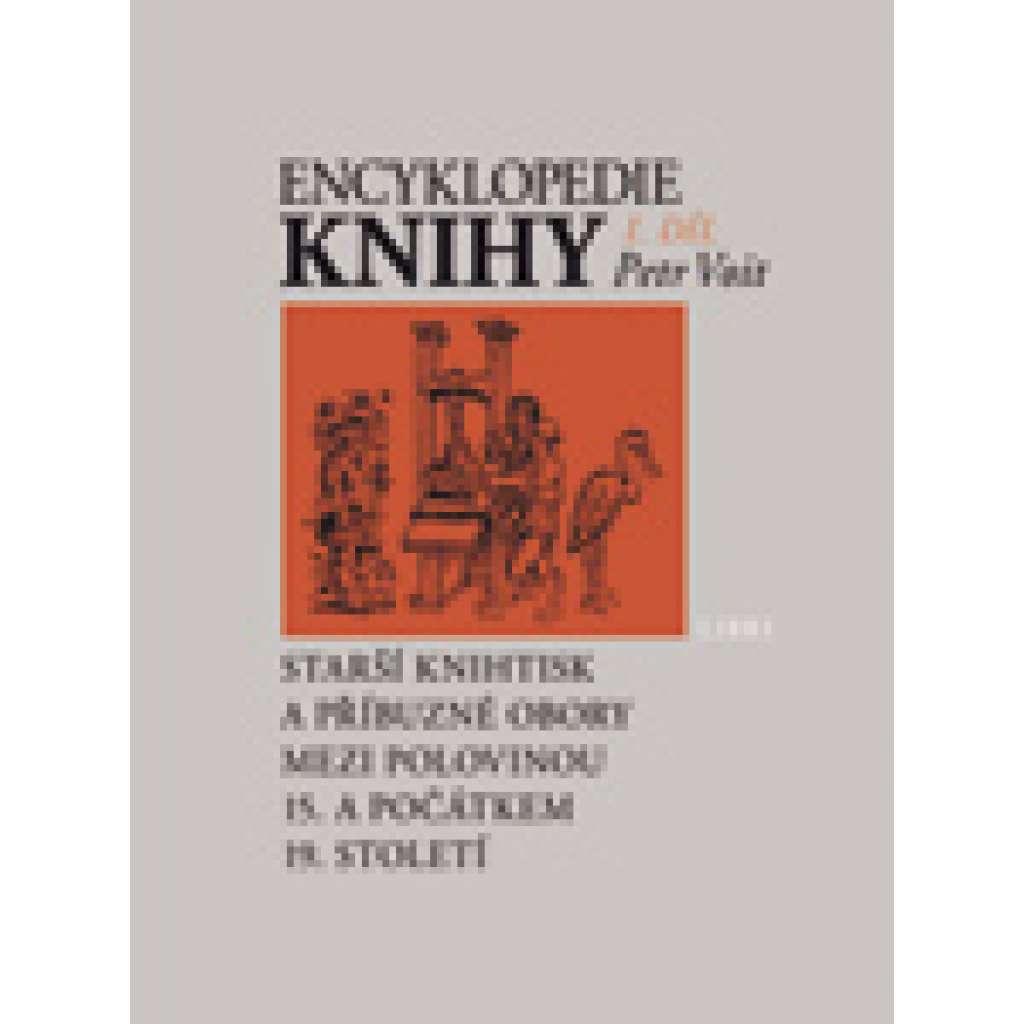 Encyklopedie knihy – knihtisk a příbuzné obory v 15. až 19. století (2 svazky) KNIHA HISTORIE VÝVOJ