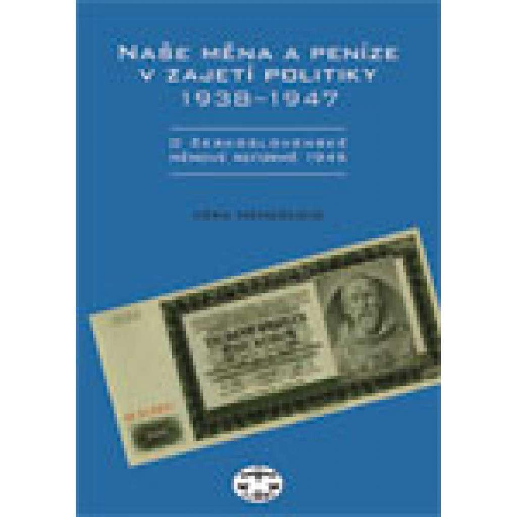Naše měna a peníze v zajetí politiky 1938–1947