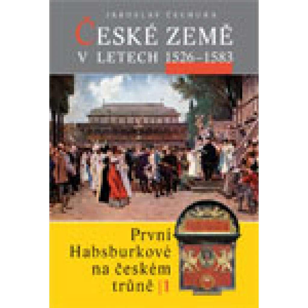 České země v letech 1526–1583. První Habsburkové na českém trůně I. Jaroslav Čechura