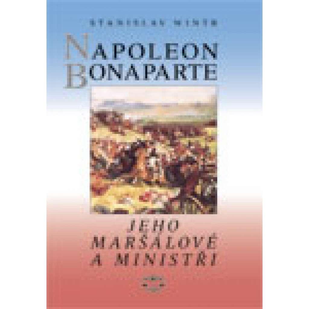 Napoleon Bonaparte, jeho maršálové aministři
