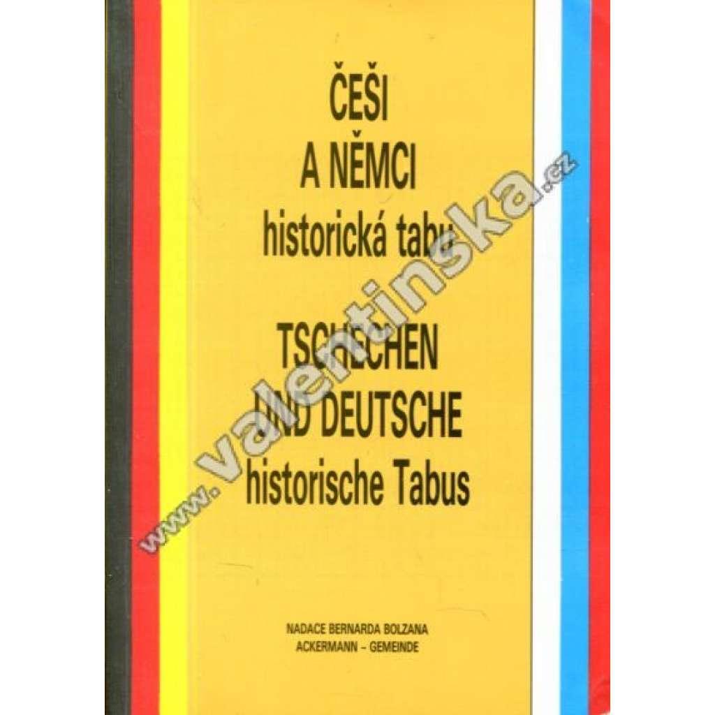 Češi a Němci : historická tabu * Tschechen und Deutsche : Historische Tabus