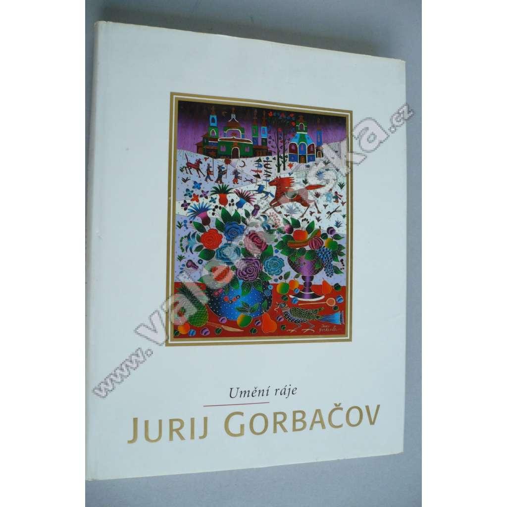Jurij Gorbačov : umění ráje