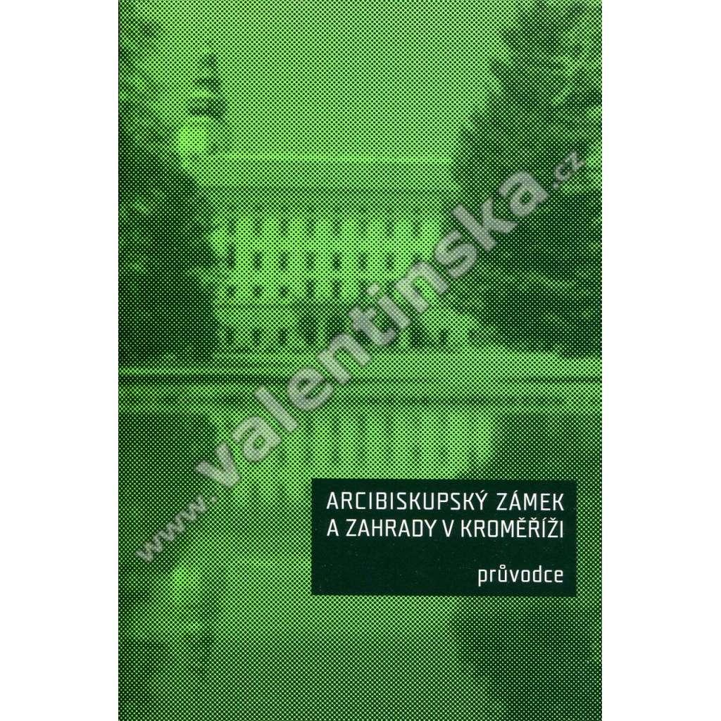 Arcibiskupský zámek a zahrady v Kroměříži. Průvodc