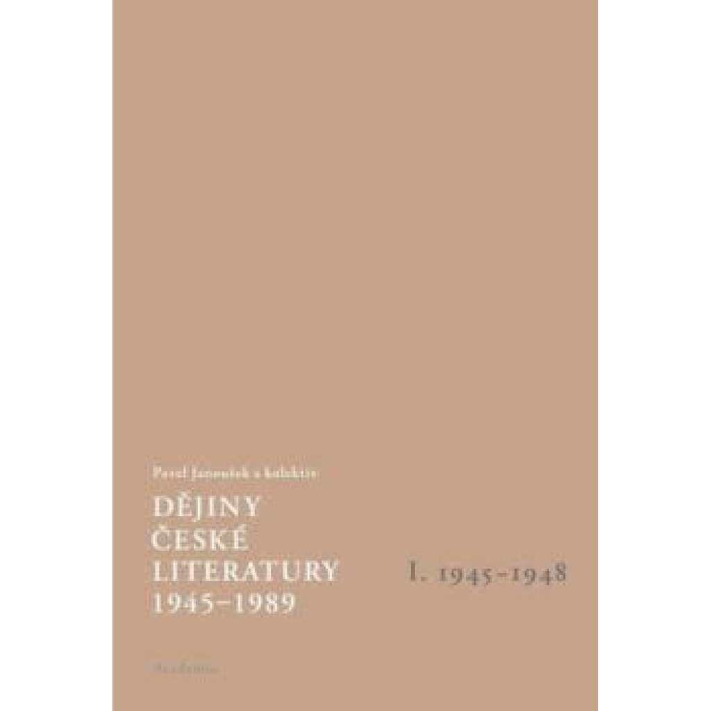 Dějiny české literatury 1945 -1989 I.díl 1945-1948
