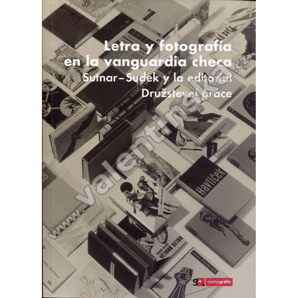 Letra y fotografía en la vanguardia checa. Sutnar - Sudek y la editorial Družstevní práce. Traducido por Felipe Serrano